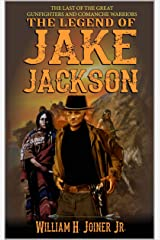 A Classic Western: The Legend of Jake Jackson: The Last Of The Great Gunfighters: A Gunfighter Western Adventure (A Jake Jackson: Gunfighter Western Book 1) Kindle Edition