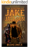 A Classic Western: The Legend of Jake Jackson: The Last Of The Great Gunfighters: A Gunfighter Western Adventure (A Jake…