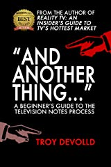 """""""And Another Thing..."""": A Beginner's Guide to the Television Notes Process Kindle Edition"""