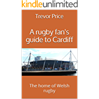 A rugby fan's guide to Cardiff: The home of Welsh rugby