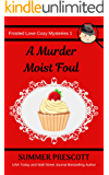 A Murder Moist Foul (Frosted Love Cozy Mysteries Book 1)