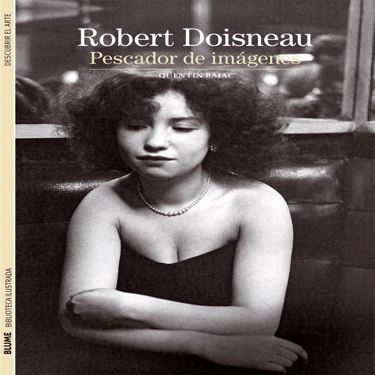 Read Online Biblioteca Ilustrada. Robert Doisneau (17): Pescador de imágenes ebook
