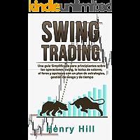Swing Trading: Una Guía Simplificada para Principiantes Sobre las Operaciones Swing, la Bolsa de Valores, el Forex y Opciones con un Plan de Estrategias, ... de Riesgo y de Tiempo. (English Edition)