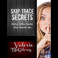 Skip Trace Secrets: Dirty little tricks skip tracers use...: Learn Skip Tracing