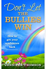 Don't Let the Bullies Win - How to Get Your Confidence Back: (Finding your rainbow) Kindle Edition