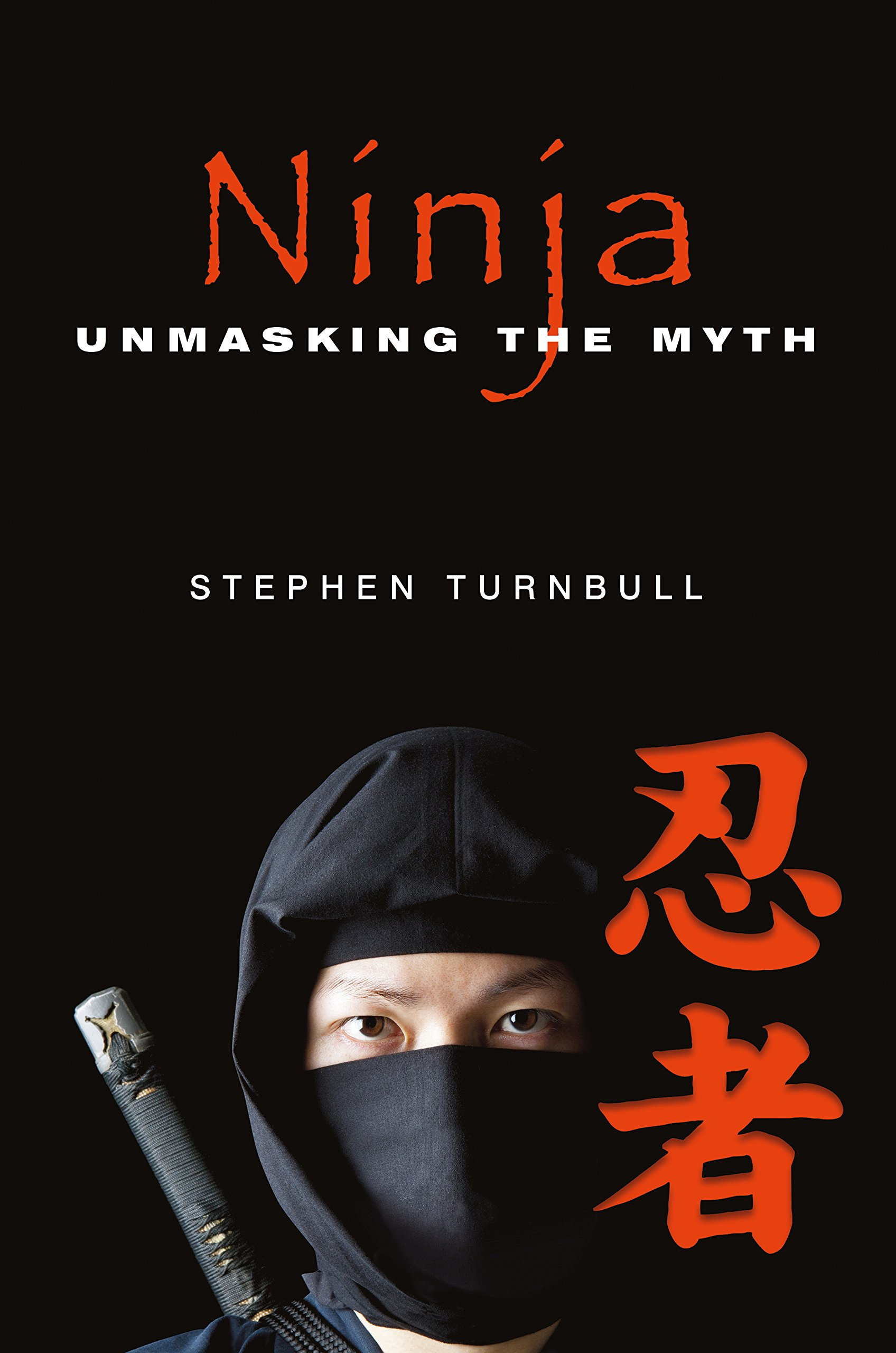 Ninja Unmasking The Myth Stephen Turnbull 9781473850422 Amazon