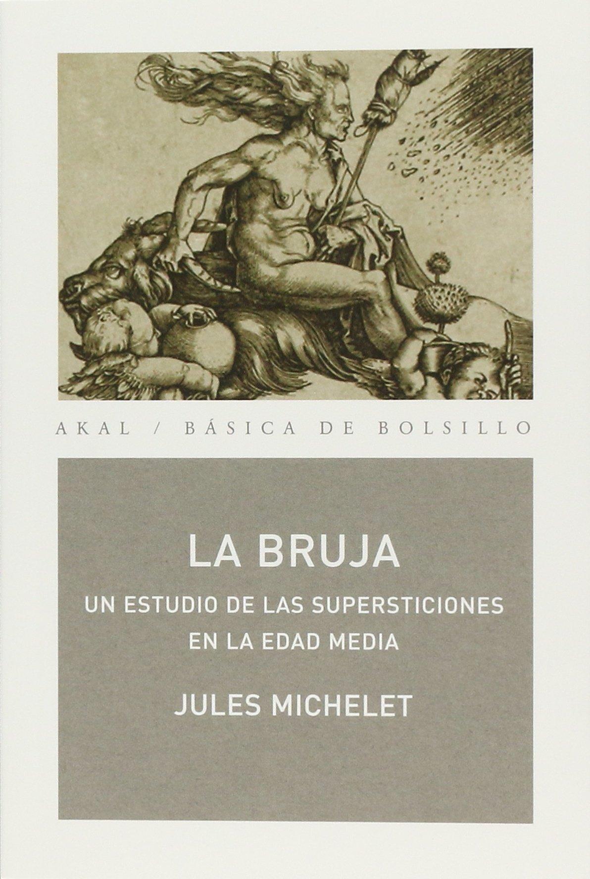 La bruja: Un estudio de las supersticiones en la Edad Media (Básica de Bolsillo) Tapa blanda – 21 jun 2004 Jules Michelet Rosina Lajo Pérez Ediciones Akal S.A.