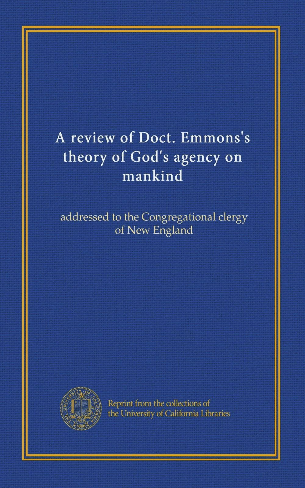 Read Online A review of Doct. Emmons's theory of God's agency on mankind: addressed to the Congregational clergy of New England ebook
