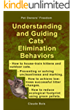 UNDERSTANDING AND GUIDING CATS' ELIMINATION BEHAVIORS: How to Train Kittens, How to Prevent and Solve Cleanliness Problems, How to Make Changes (Pet Owners' Freedom)