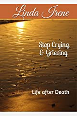 Stop Crying & Grieving: Life after Death Kindle Edition