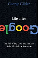 Life After Google: The Fall of Big Data and the Rise of the Blockchain Economy Hardcover