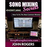 Song Mixing Secrets: How To Fix The Most Common Mistakes (Music Production Secrets - Audio Engineering, Home Recording Studio