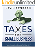 Taxes for Small Business: A Quick-Start Strategies Guide for 2021. How to Lower Your Taxes, Maximize Deductions and…