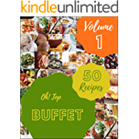 Oh! Top 50 Buffet Recipes Volume 1: A Buffet Cookbook for Effortless Meals