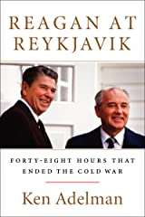 Reagan at Reykjavik: Forty-Eight Hours That Ended the Cold War Kindle Edition