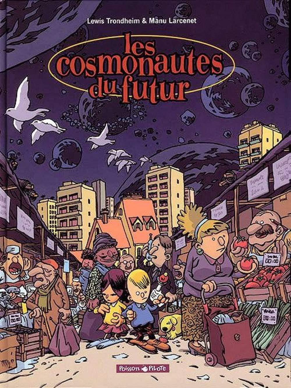 Les Cosmonautes Du Futur Tome 1 Les Cosmonautes Du Futur Poisson Pilote French Edition Trondheim Larcenet Manu 9782205049138 Amazon Com Books