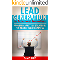Lead Generation for Professional Services Firms: Proven Marketing Strategies to Double Your Business
