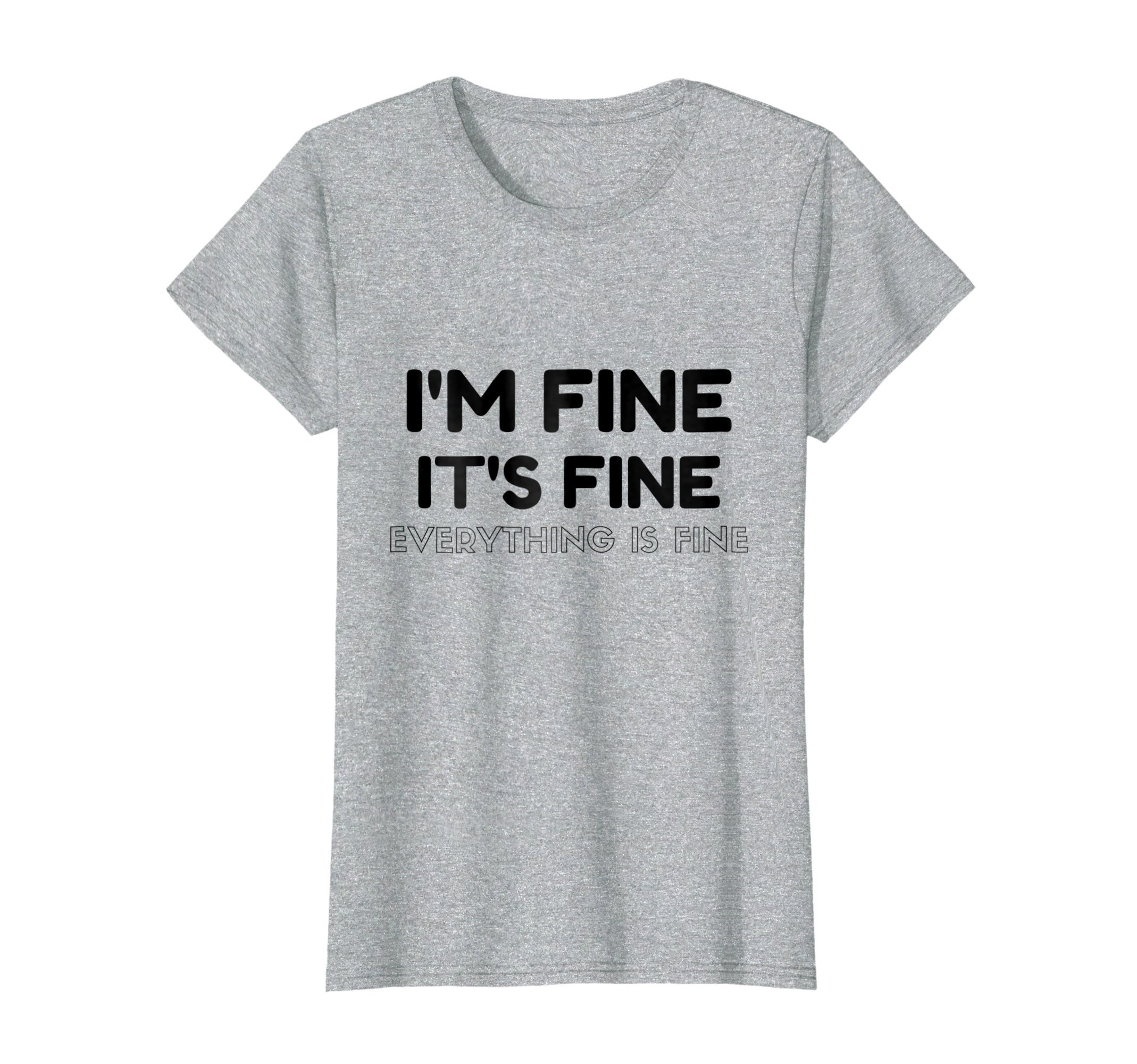 Womens I'm Fine It's Fine Everything's Fine Funny T-Shirt Large Heather Grey