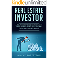 Real Estate Investor: A Comprehensive Beginner Realtor's guide to evaluating deals, market focus and property buying (English Edition)