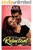 Her Reluctant Boss: Billionaire Boss Romances (Grant Brothers Romance Book 1)