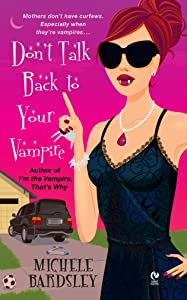 Don't Talk Back To Your Vampire (Broken Heart Book 2)