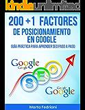 200 + 1 Factores de Posicionamiento en Google en 2018: Guía práctica para aprender SEO paso a PASO