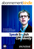 Speak English CONFIDENTLY: Even if you're introverted, not confident in your first language and have screwed up in the past (English Edition)