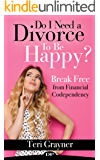 Do I Need a Divorce to be Happy?: Break Free from Financial Codependency