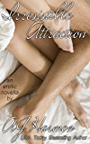 "Irresistible Attraction: an erotic novella (The ""Irresistible"" Series Book 4)"