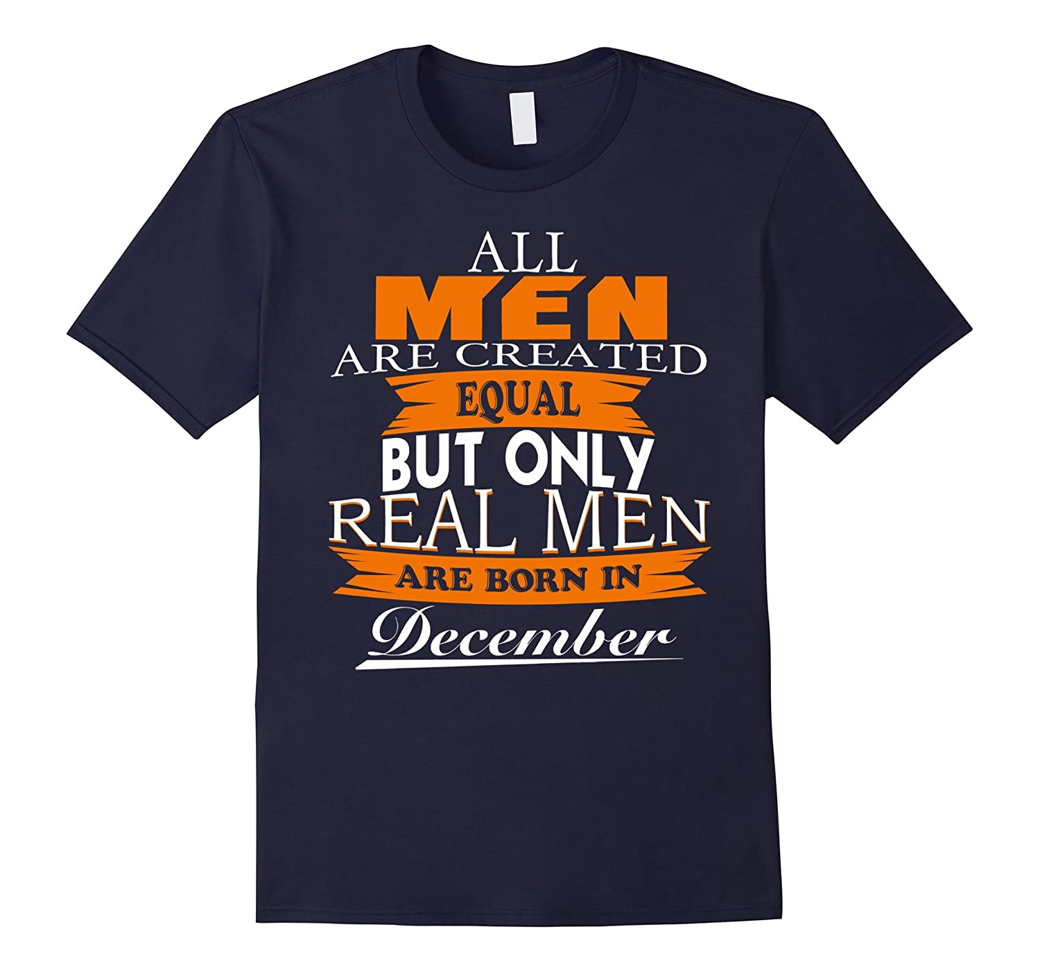 All Men Are Created Equal – Real Men Are Born in December