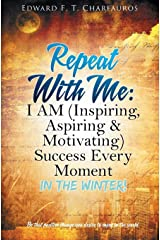 Repeat With Me: I AM (Inspiring, Aspiring & Motivating) Success Every Moment: In The Winter! Hardcover
