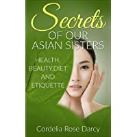 Secrets of Our Asian Sisters: Health,Beauty,Diet and Etiquette