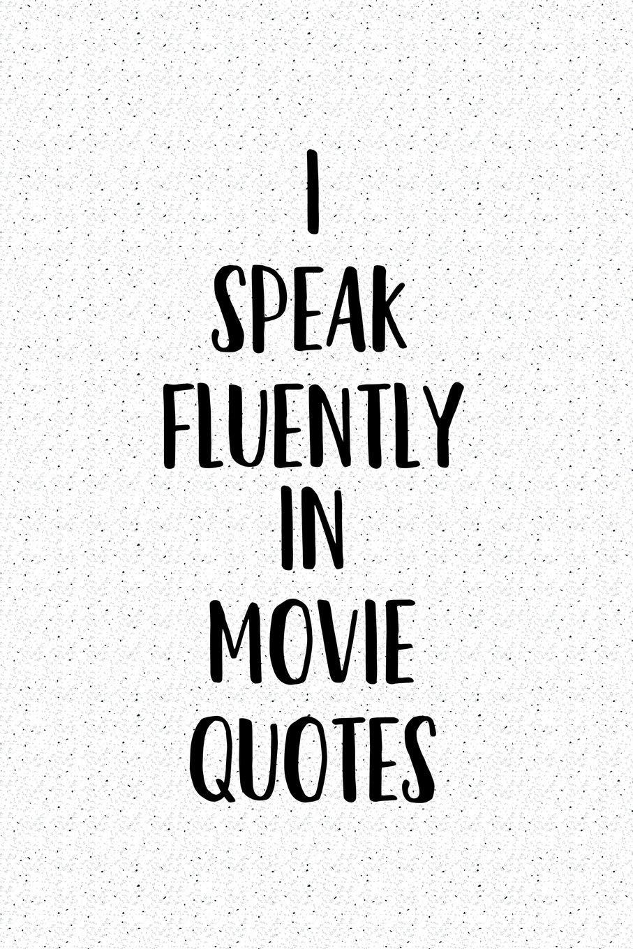 I Speak Fluently in Movie Quotes: A 6x9 Inch Matte Softcover