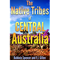The Native Tribes of Central Australia (The Anthropological study of Aboriginal and other Tribes with 135 illustrations) - Annotated How does British colonize and cause conflicts in Australia?
