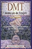 DMT, La molécule de l'esprit : Les potentialités insoupçonnées du cerveau humain