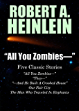 """""""All You Zombies—"""": Five Classic Stories by Robert A. Heinlein"""