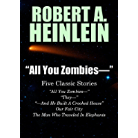 """""""All You Zombies—"""": Five Classic Stories by Robert A. Heinlein (English Edition)"""