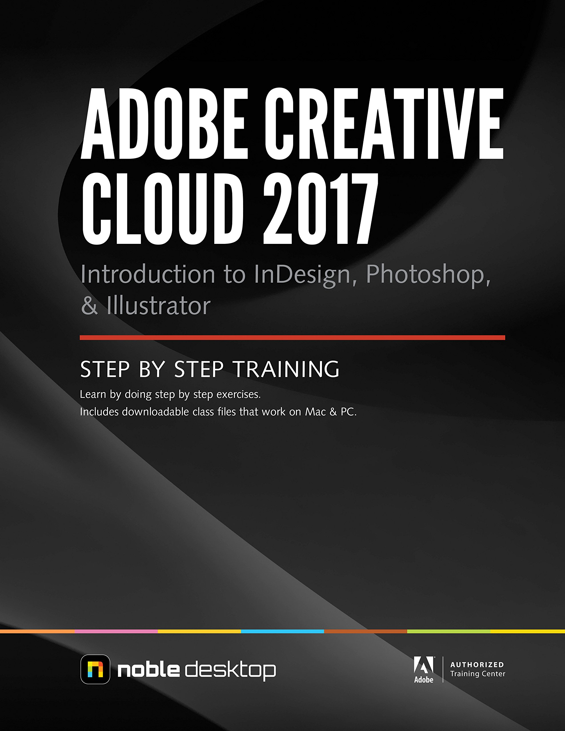 Read Online Adobe Creative Cloud 2017: Introduction to Indesign, Photoshop and Illustrator Step by Step Training PDF