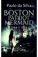 Boston Patriot Mermaid, 1768 - 1773: Historical Horror (Mermaid Chronicles Book 1) Kindle Edition