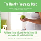 The Healthy Pregnancy Book: Month by Month, Everything You Need to Know from America's Baby Experts (The Sears Parenting Library)