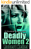 Deadly Women Volume 2: 18 Shocking True Crime Cases of Women Who Kill