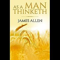 As A Man Thinketh (Annotated) (English Edition)