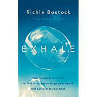 Exhale: How to Use Breathwork to Find Calm, Supercharge Your Health and Perform at Your Best (English Edition)