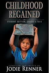 Childhood Regained: Student Edition, Grades 6 to 8 Kindle Edition