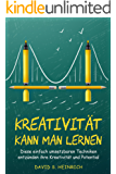Kreativität kann man lernen: Diese einfach umsetzbaren Techniken entzünden ihre Kreativität und Potential