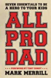 All Pro Dad: Seven Essentials to Be a Hero to