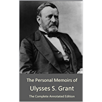 The Personal Memoirs of Ulysses S. Grant: The Complete Annotated Edition (English Edition)