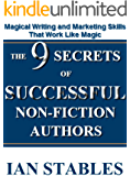 THE 9 SECRETS OF SUCCESSFUL NON-FICTION AUTHORS: Magical writing and marketing skills that work like magic (How to Write a Book and Sell It Series 10)