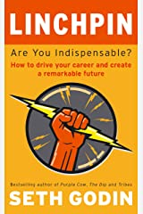 Linchpin: Are You Indispensable? How to drive your career and create a remarkable future Kindle Edition