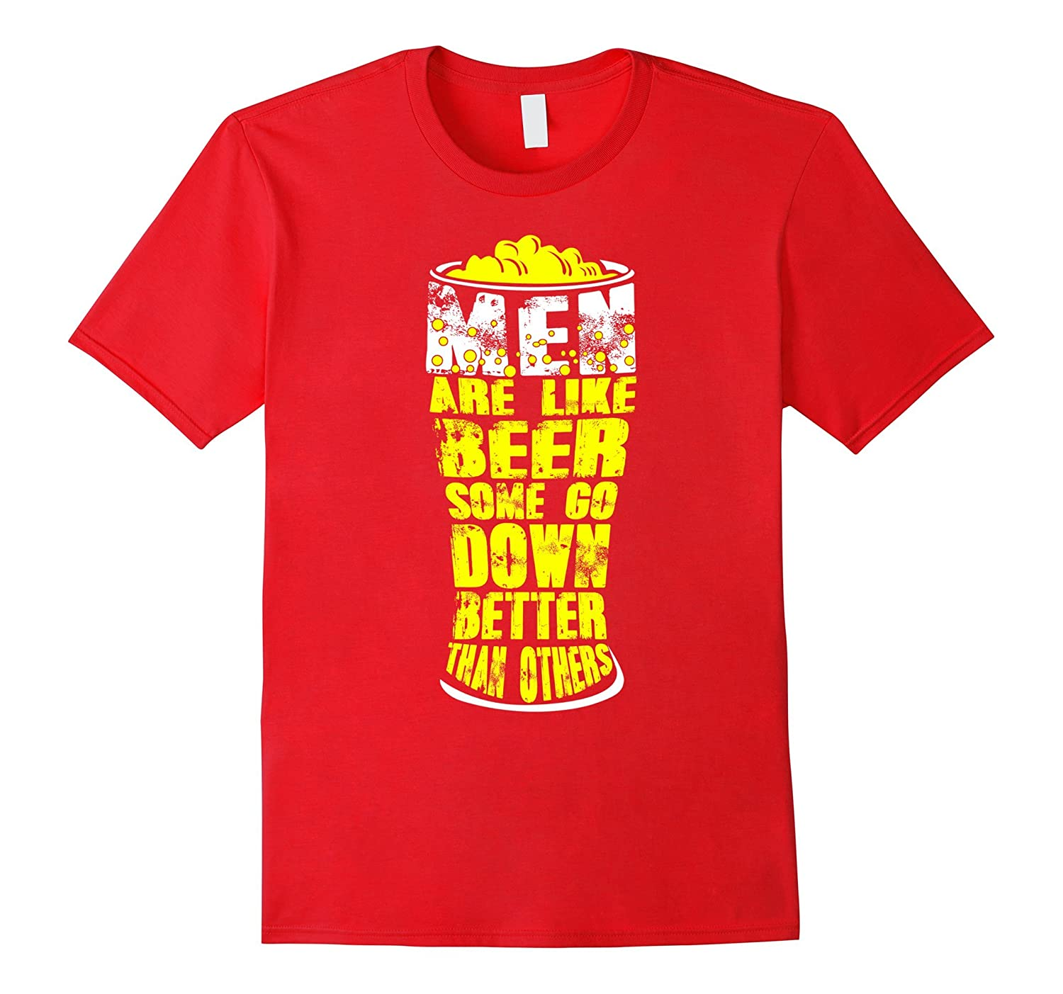 Men Are Like Beer Some Go Down Better Than Others T-Shirt-FL